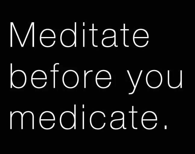 meditate before you medicate